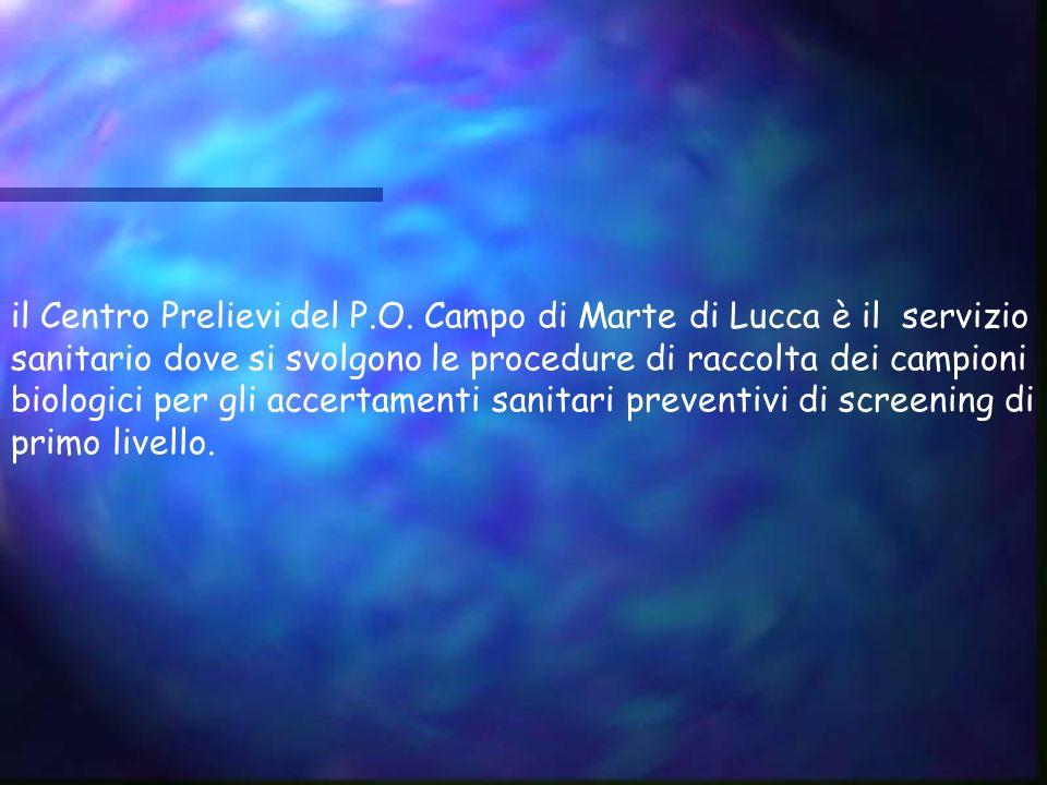 il Centro Prelievi del P.O. Campo di Marte di Lucca è il servizio sanitario dove si svolgono le procedure di raccolta dei campioni biologici per gli a