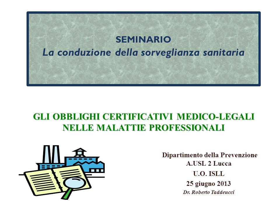 SEMINARIO La conduzione della sorveglianza sanitaria GLI OBBLIGHI CERTIFICATIVI MEDICO-LEGALI NELLE MALATTIE PROFESSIONALI Dipartimento della Prevenzi