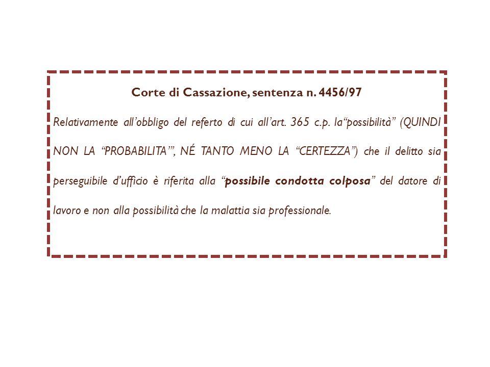 Corte di Cassazione, sentenza n. 4456/97 Relativamente all obbligo del referto di cui all art. 365 c.p. la possibilità (QUINDI NON LA PROBABILITA, NE