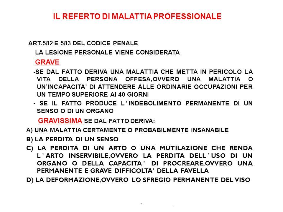 . IL REFERTO DI MALATTIA PROFESSIONALE ART.582 E 583 DEL CODICE PENALE LA LESIONE PERSONALE VIENE CONSIDERATA GRAVE -SE DAL FATTO DERIVA UNA MALATTIA