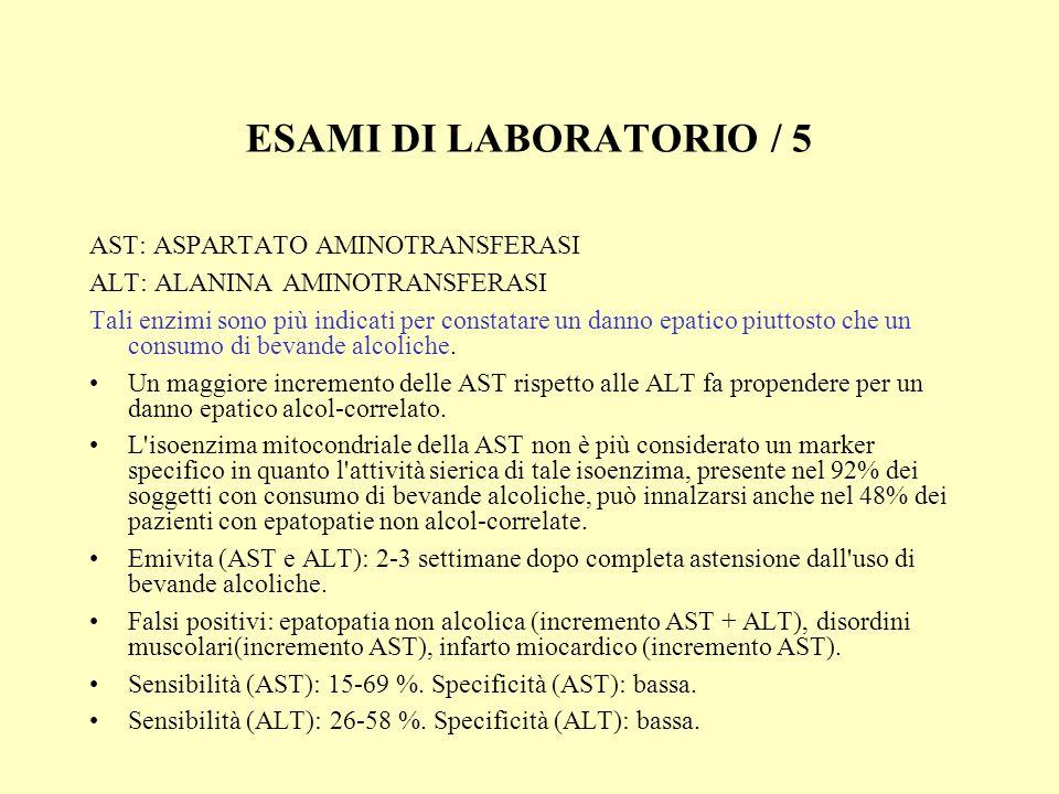 ESAMI DI LABORATORIO / 5 AST: ASPARTATO AMINOTRANSFERASI ALT: ALANINA AMINOTRANSFERASI Tali enzimi sono più indicati per constatare un danno epatico p