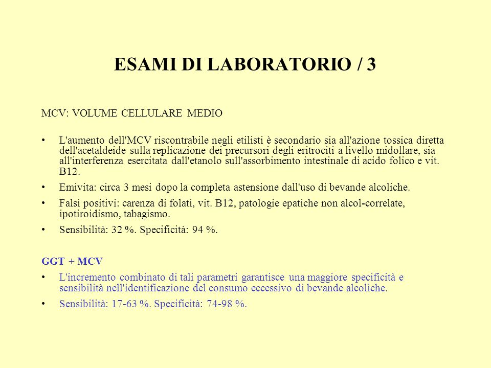 ESAMI DI LABORATORIO / 3 MCV: VOLUME CELLULARE MEDIO L'aumento dell'MCV riscontrabile negli etilisti è secondario sia all'azione tossica diretta dell'