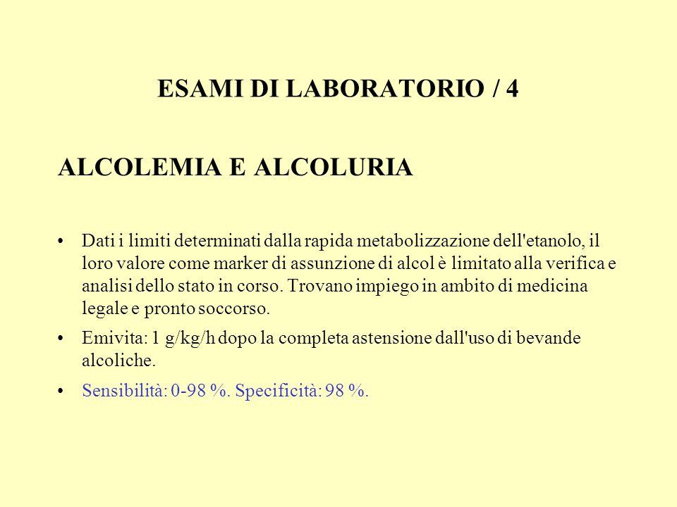 ESAMI DI LABORATORIO / 4 ALCOLEMIA E ALCOLURIA Dati i limiti determinati dalla rapida metabolizzazione dell'etanolo, il loro valore come marker di ass