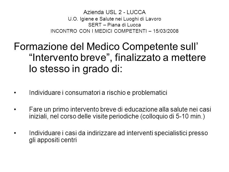 Azienda USL 2 - LUCCA U.O. Igiene e Salute nei Luoghi di Lavoro SERT – Piana di Lucca INCONTRO CON I MEDICI COMPETENTI – 15/03/2008 Formazione del Med