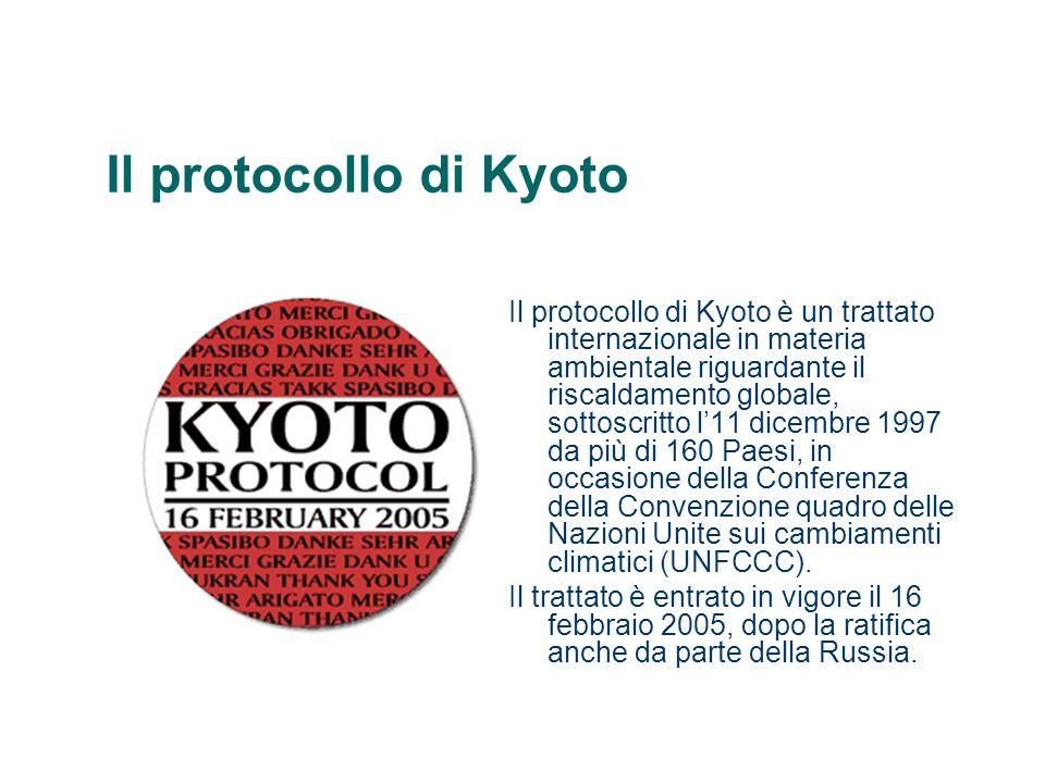 Il protocollo di Kyoto Il trattato prevede l obbligo in capo ai paesi industrializzati di operare una riduzione delle emissioni dei seguenti elementi inquinanti : – anidride carbonica (CO 2 ), – metano (CH 4 ) – protossido di azoto (N 2 O) – idrofluorocarburi (HFC) – perfluorocarburi (PFC) – esafluoruro di zolfo (SF 6 ) in una misura non inferiore al 5% rispetto alle emissioni registrate nel 1990 considerato come anno base nel periodo 2008- 2012.