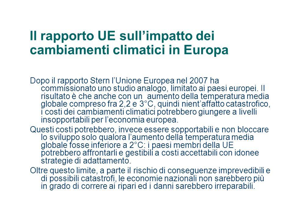 Il rapporto UE sullimpatto dei cambiamenti climatici in Europa Il rapporto UE prende in considerazione due scenari climatici medi (contrassegnati con le sigle A2 e B2 del terzo rapporto IPCC) che hanno la più alta probabilità che possano effettivamente verificarsi in futuro.