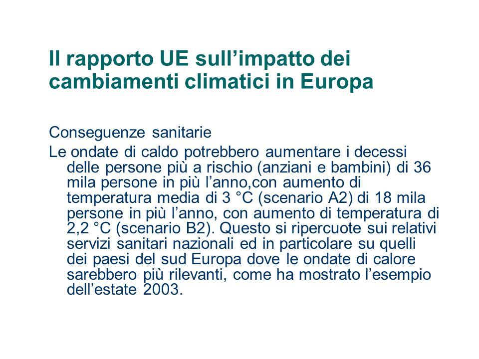 Il rapporto UE sullimpatto dei cambiamenti climatici in Europa Conseguenze sulle economie marittime e fluviali Complessivamente per le coste europee i danni per erosione e inondazione costiera a causa dellinnalzamento del livello del mare potrebbero andare da 9 a oltre 42 miliardi di euro per anno che, però, si potrebbero ridurre a valori compresi fra 2 e 11 miliardi di euro per anno se si procedesse già da subito a ridurne la vulnerabilità.