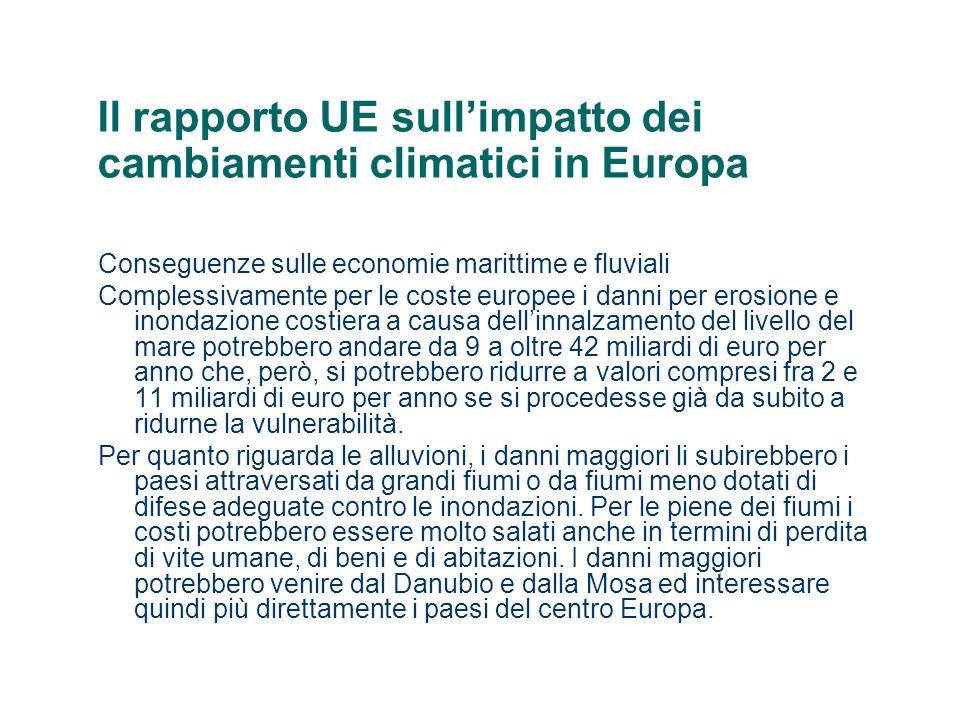 Il rapporto UE sullimpatto dei cambiamenti climatici in Europa Conseguenze sul turismo Per quanto riguarda il turismo le regioni mediterranee diventerebbero del tutto inospitali sia per mancanza dacqua che per eccessivo calore, mentre diventerebbero molto più appetibili le aree del nord Europa.