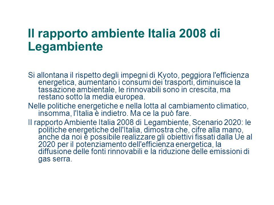 Il rapporto ambiente Italia 2008 di Legambiente Nello scorso decennio, in Italia, tutti gli indicatori energetici e quelli relativi alle emissioni climalteranti hanno mostrato un segno contrario alle speranze di un evoluzione verso una economia più efficiente e rinnovabile.