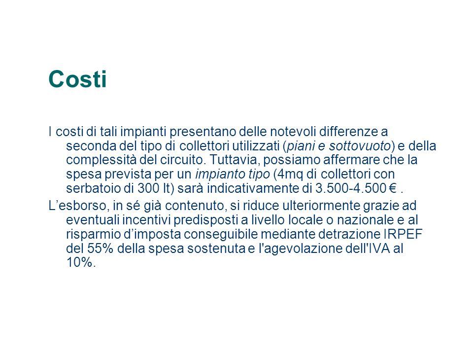 Costi I costi di tali impianti presentano delle notevoli differenze a seconda del tipo di collettori utilizzati (piani e sottovuoto) e della complessi