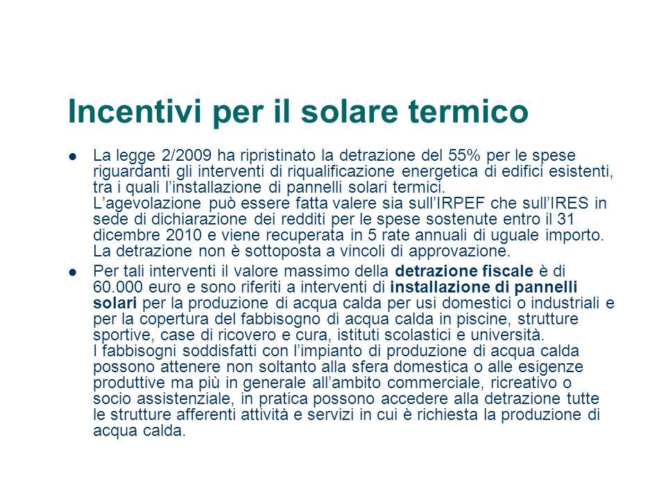 Incentivi per il solare termico La legge 2/2009 ha ripristinato la detrazione del 55% per le spese riguardanti gli interventi di riqualificazione ener
