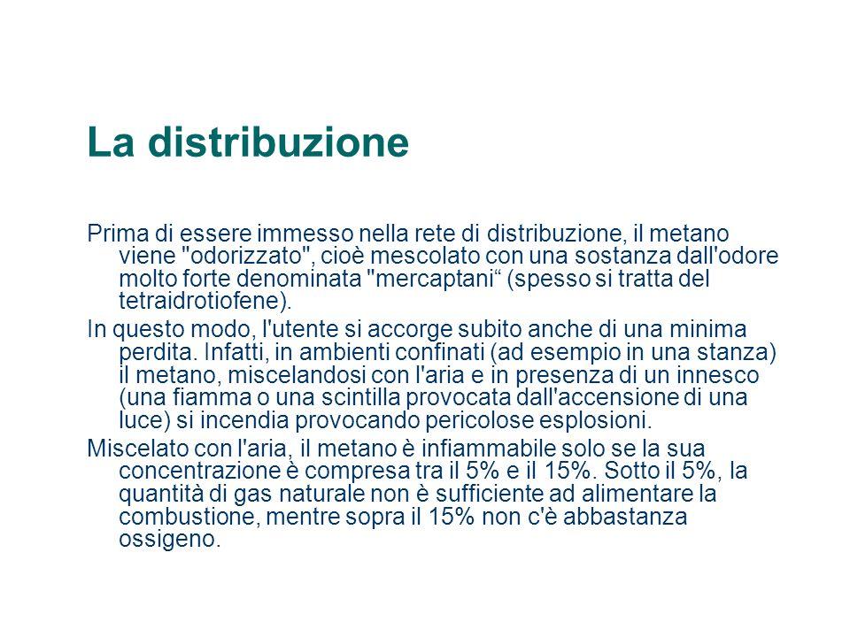La distribuzione Prima di essere immesso nella rete di distribuzione, il metano viene