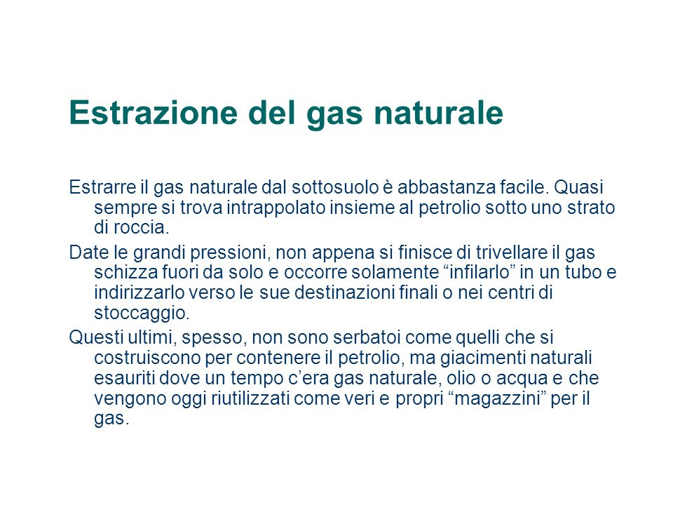 Estrazione del gas naturale Estrarre il gas naturale dal sottosuolo è abbastanza facile. Quasi sempre si trova intrappolato insieme al petrolio sotto