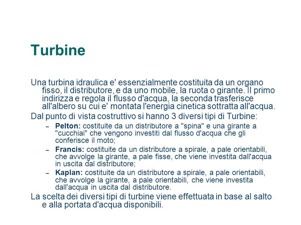 Turbine Una turbina idraulica e' essenzialmente costituita da un organo fisso, il distributore, e da uno mobile, la ruota o girante. Il primo indirizz