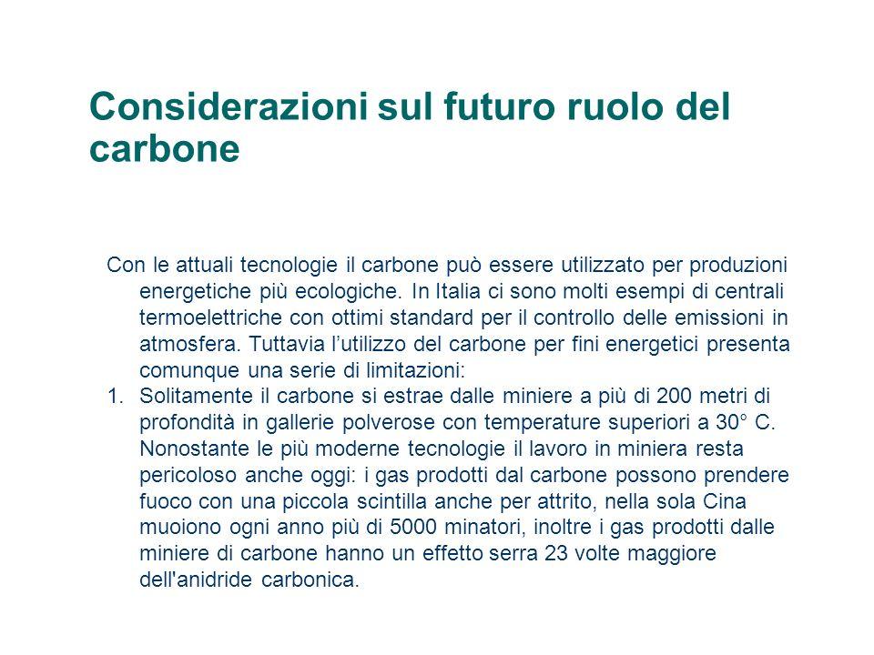 Considerazioni sul futuro ruolo del carbone Con le attuali tecnologie il carbone può essere utilizzato per produzioni energetiche più ecologiche. In I