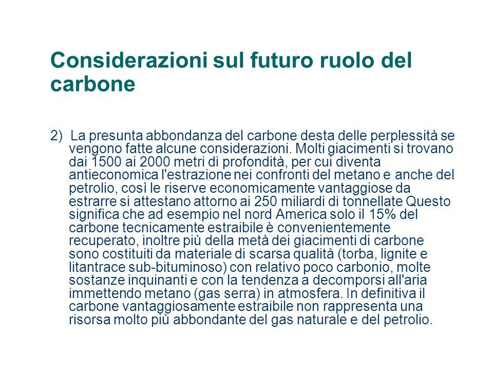 Considerazioni sul futuro ruolo del carbone 2) La presunta abbondanza del carbone desta delle perplessità se vengono fatte alcune considerazioni. Molt