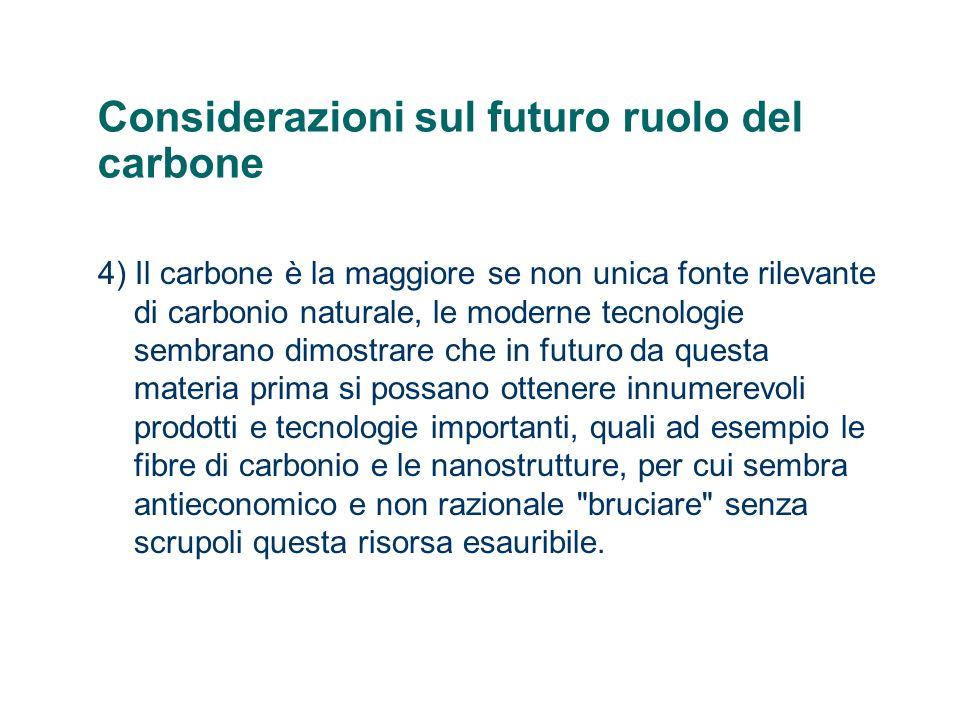 Considerazioni sul futuro ruolo del carbone 4) Il carbone è la maggiore se non unica fonte rilevante di carbonio naturale, le moderne tecnologie sembr