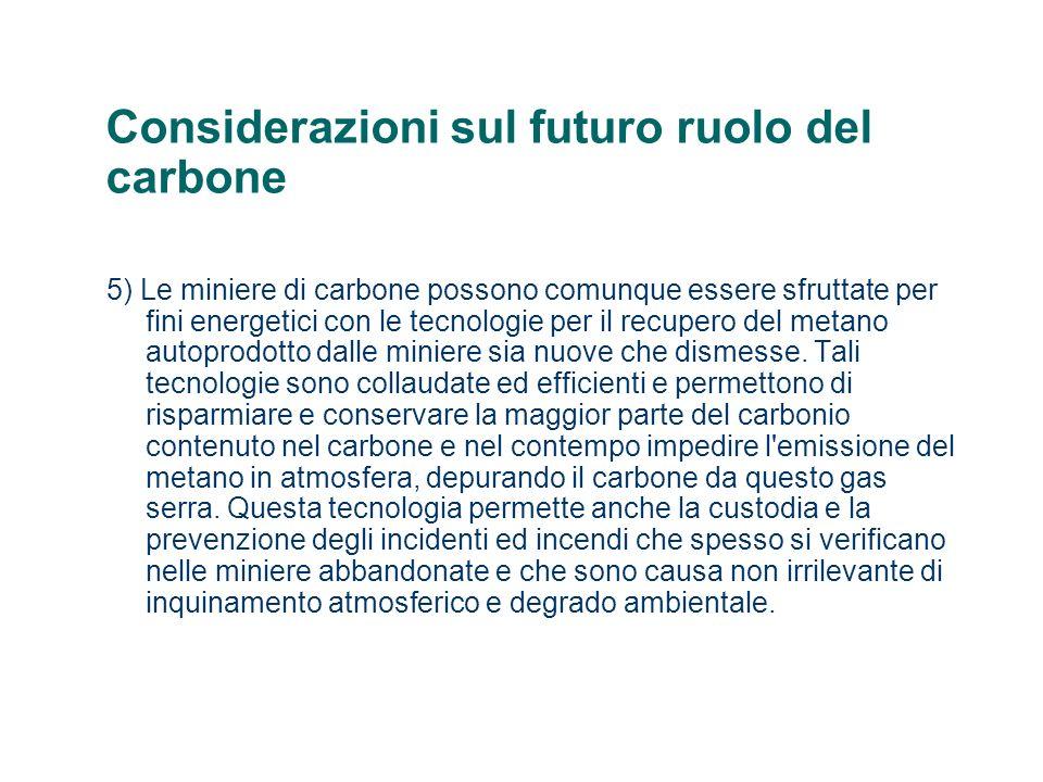 Considerazioni sul futuro ruolo del carbone 5) Le miniere di carbone possono comunque essere sfruttate per fini energetici con le tecnologie per il re