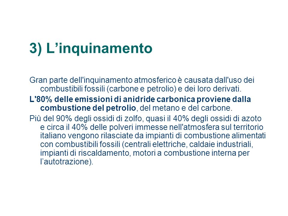 3) Linquinamento Gran parte dell'inquinamento atmosferico è causata dall'uso dei combustibili fossili (carbone e petrolio) e dei loro derivati. L'80%