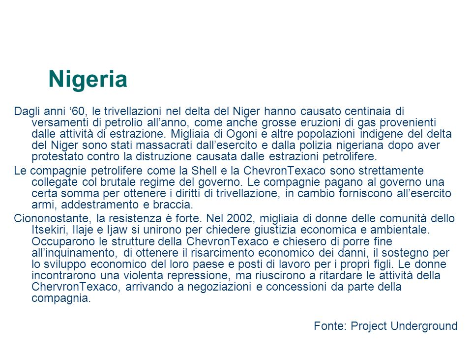 Nigeria Dagli anni 60, le trivellazioni nel delta del Niger hanno causato centinaia di versamenti di petrolio allanno, come anche grosse eruzioni di g