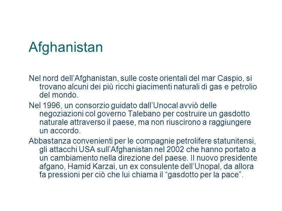 Afghanistan Nel nord dellAfghanistan, sulle coste orientali del mar Caspio, si trovano alcuni dei più ricchi giacimenti naturali di gas e petrolio del
