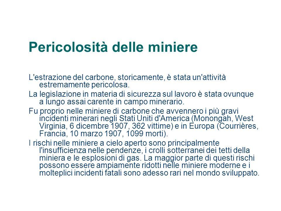 Pericolosità delle miniere L'estrazione del carbone, storicamente, è stata un'attività estremamente pericolosa. La legislazione in materia di sicurezz
