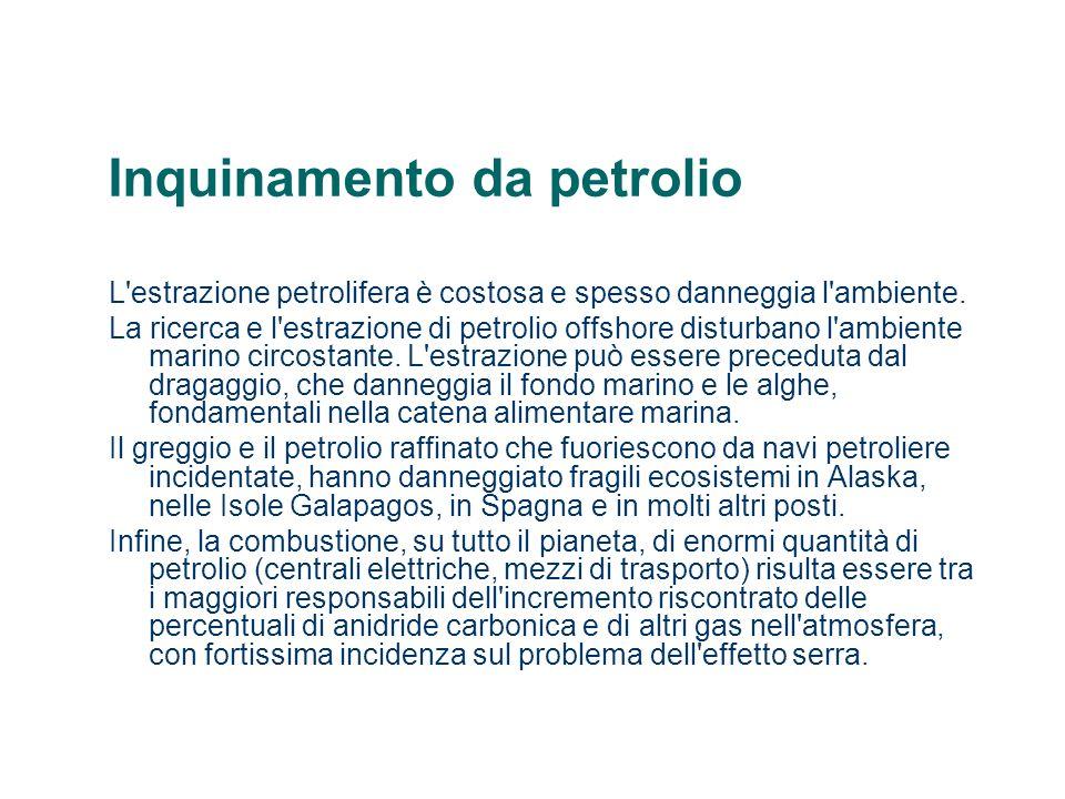 Inquinamento da petrolio L'estrazione petrolifera è costosa e spesso danneggia l'ambiente. La ricerca e l'estrazione di petrolio offshore disturbano l