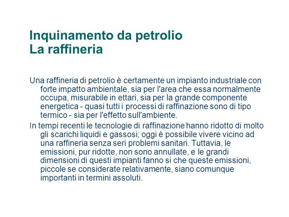 Una raffineria di petrolio è certamente un impianto industriale con forte impatto ambientale, sia per l'area che essa normalmente occupa, misurabile i