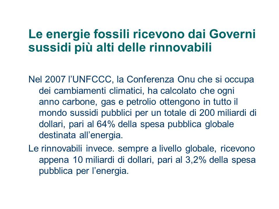 Le energie fossili ricevono dai Governi sussidi più alti delle rinnovabili Nel 2007 lUNFCCC, la Conferenza Onu che si occupa dei cambiamenti climatici