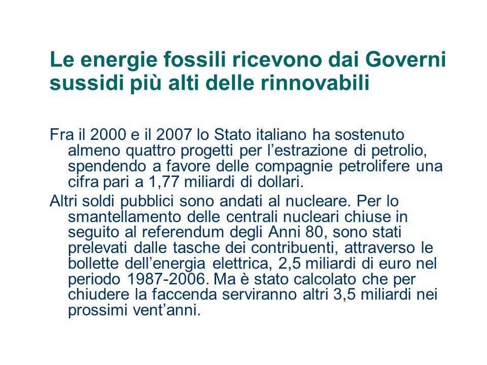 Le energie fossili ricevono dai Governi sussidi più alti delle rinnovabili Fra il 2000 e il 2007 lo Stato italiano ha sostenuto almeno quattro progett