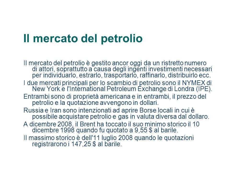 Il mercato del petrolio Il mercato del petrolio è gestito ancor oggi da un ristretto numero di attori, soprattutto a causa degli ingenti investimenti