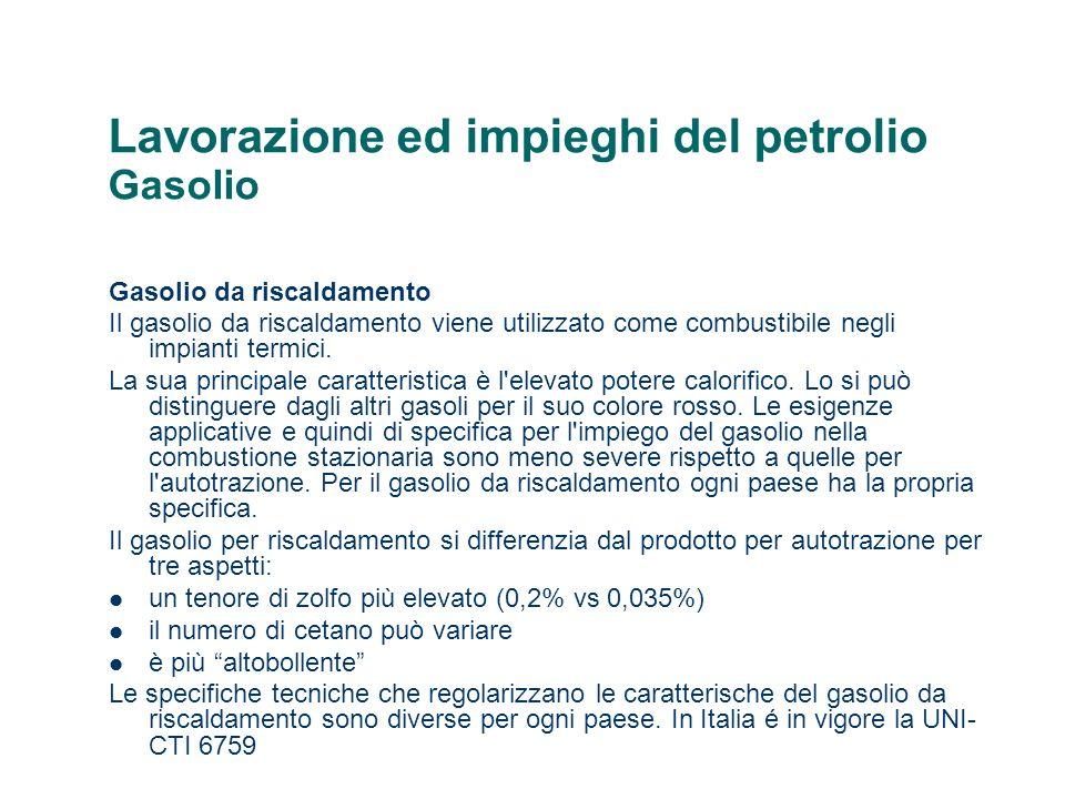 Lavorazione ed impieghi del petrolio Gasolio Gasolio da riscaldamento Il gasolio da riscaldamento viene utilizzato come combustibile negli impianti te