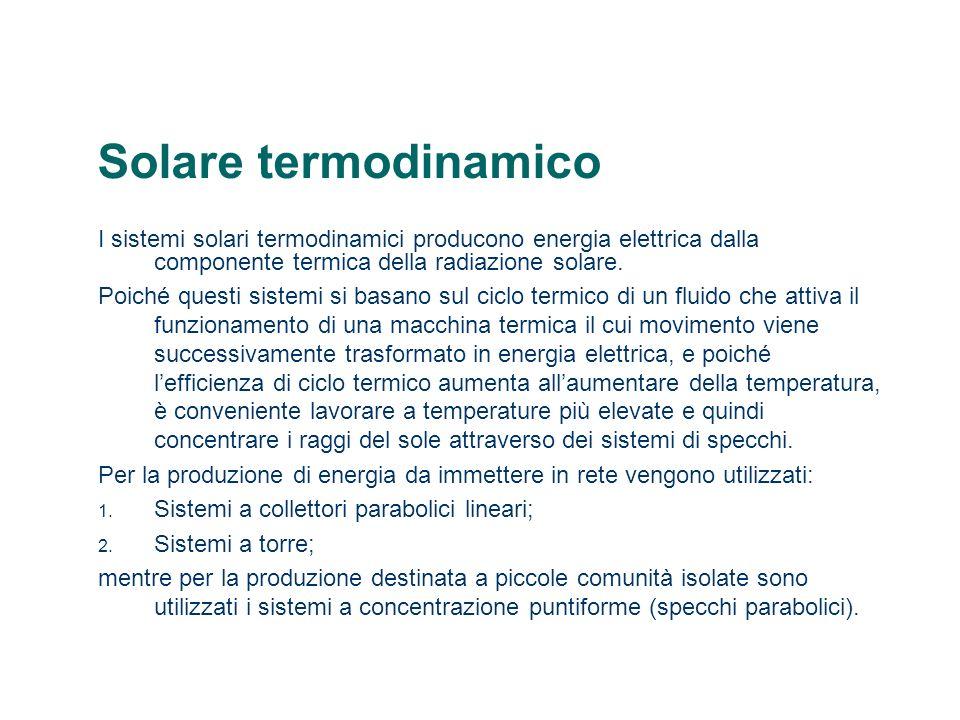 Solare termodinamico I sistemi solari termodinamici producono energia elettrica dalla componente termica della radiazione solare. Poiché questi sistem