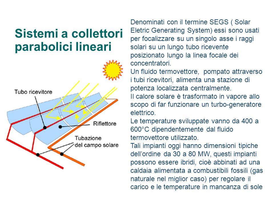 Sistemi a collettori parabolici lineari Denominati con il termine SEGS ( Solar Eletric Generating System) essi sono usati per focalizzare su un singol