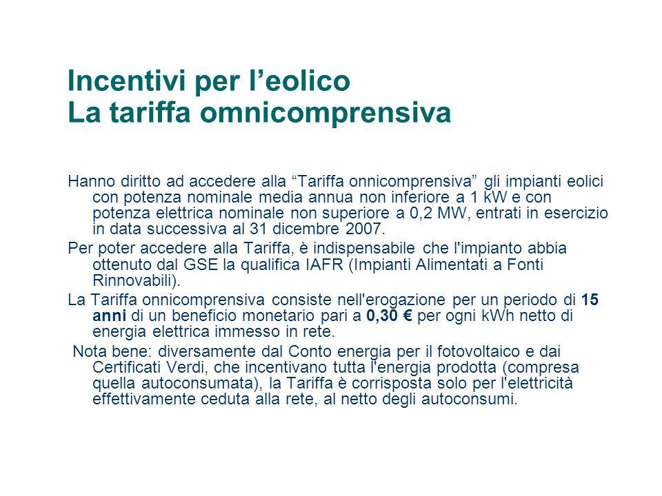 Incentivi per leolico La tariffa omnicomprensiva Hanno diritto ad accedere alla Tariffa onnicomprensiva gli impianti eolici con potenza nominale media