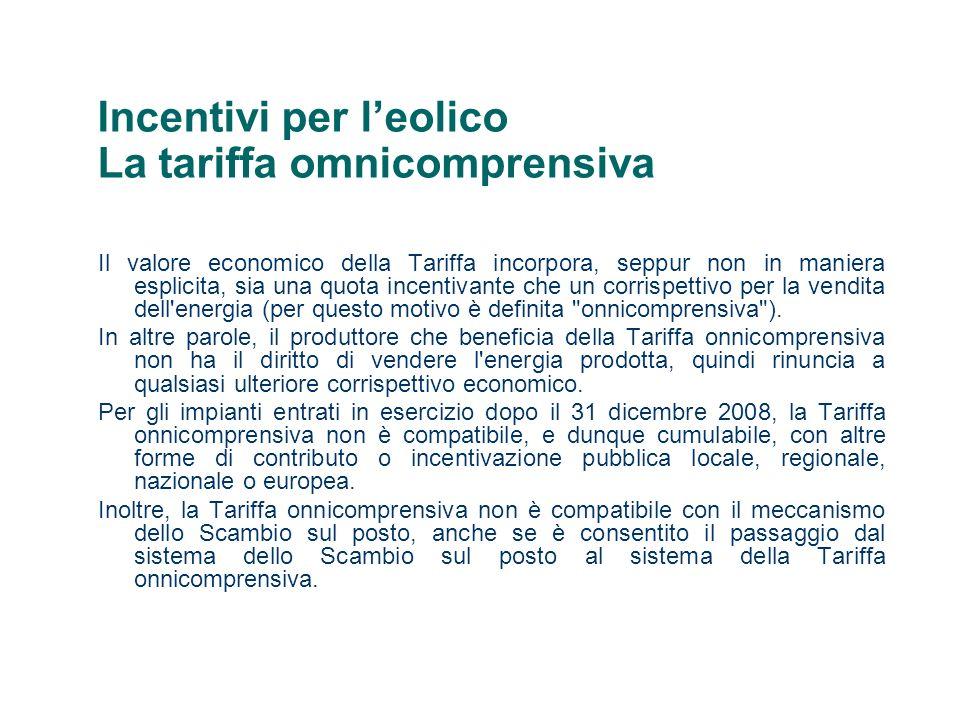 Incentivi per leolico La tariffa omnicomprensiva Il valore economico della Tariffa incorpora, seppur non in maniera esplicita, sia una quota incentiva