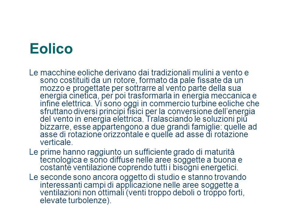 Eolico Le macchine eoliche derivano dai tradizionali mulini a vento e sono costituiti da un rotore, formato da pale fissate da un mozzo e progettate p