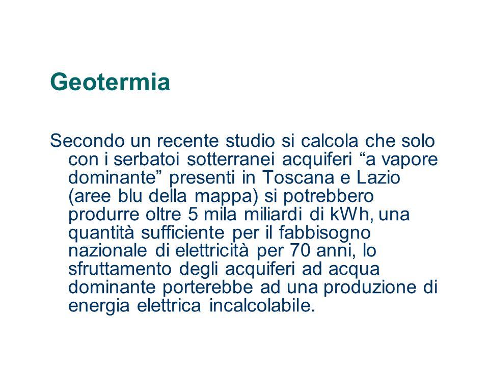 Geotermia Secondo un recente studio si calcola che solo con i serbatoi sotterranei acquiferi a vapore dominante presenti in Toscana e Lazio (aree blu