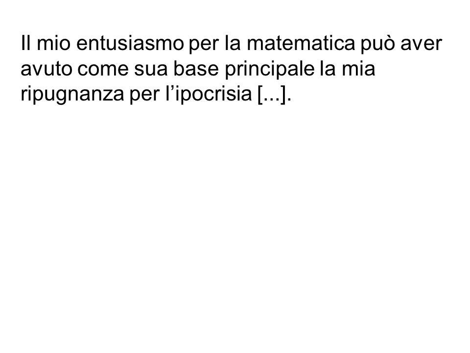 Amavo tanto più la matematica quanto più disprezzavo i miei insegnanti, i signori Dupuy e Chabert. Malgrado la grandiloquenza e cortesia, la soave e s
