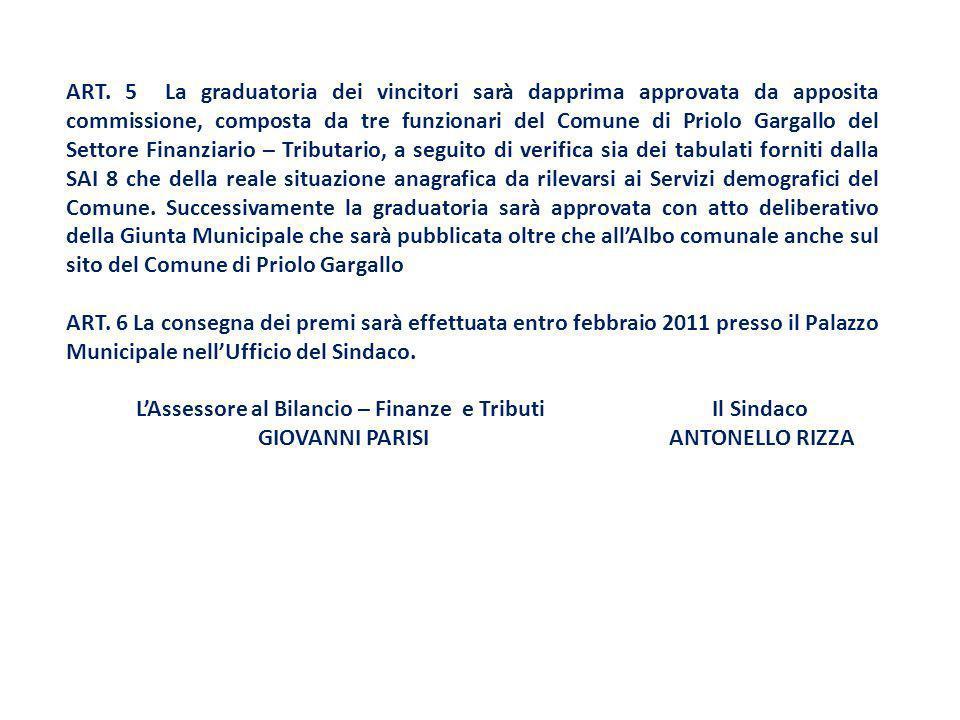 ART. 5 La graduatoria dei vincitori sarà dapprima approvata da apposita commissione, composta da tre funzionari del Comune di Priolo Gargallo del Sett