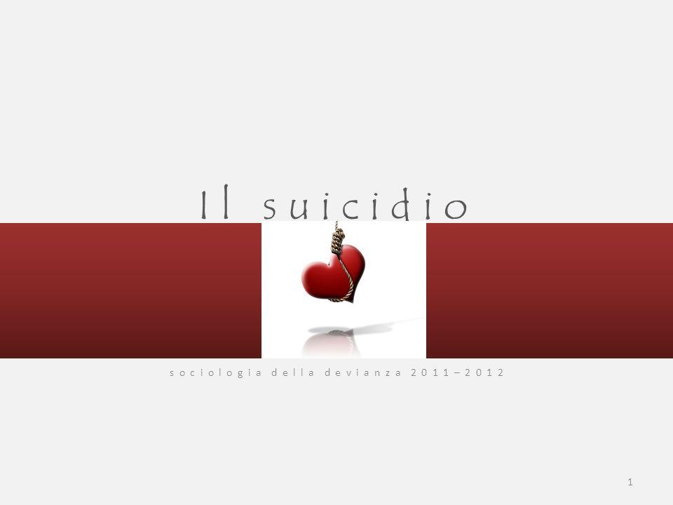Il suicidio nella società moderna s o c i o l o g i a d e l l a d e v i a n z a 2 0 1 1 – 2 0 1 2 12