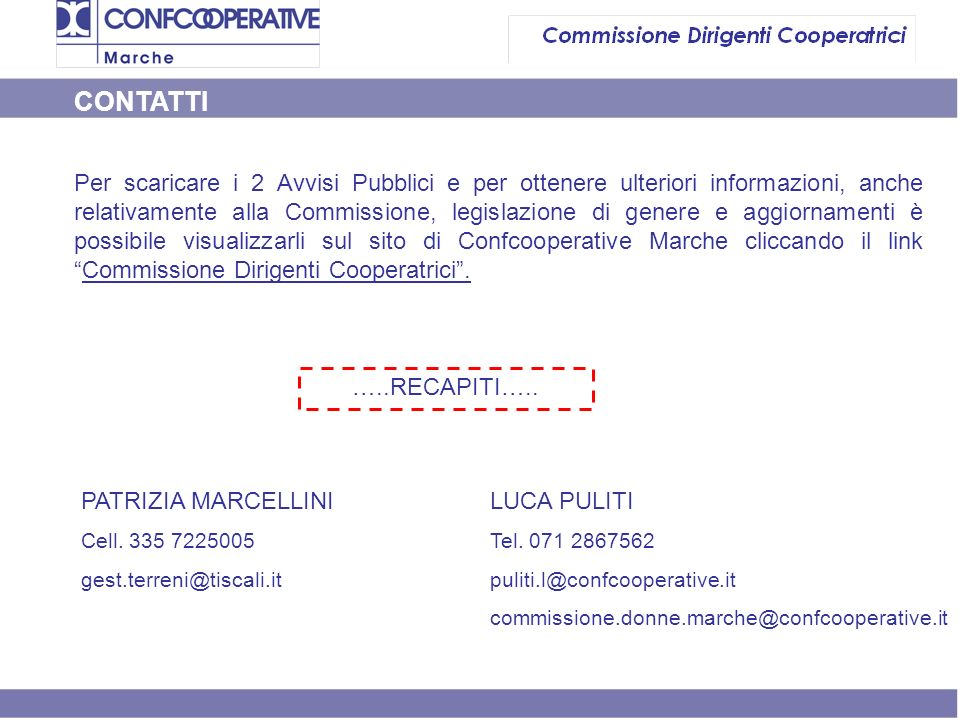 Per scaricare i 2 Avvisi Pubblici e per ottenere ulteriori informazioni, anche relativamente alla Commissione, legislazione di genere e aggiornamenti è possibile visualizzarli sul sito di Confcooperative Marche cliccando il linkCommissione Dirigenti Cooperatrici.