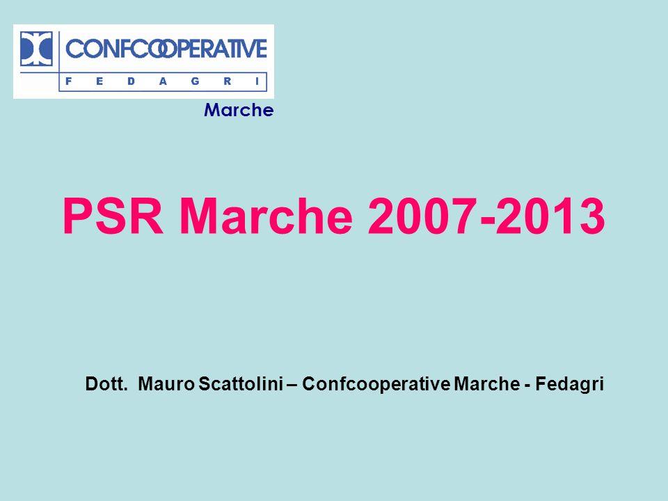 PSR Marche 2007-2013 Dott. Mauro Scattolini – Confcooperative Marche - Fedagri Marche