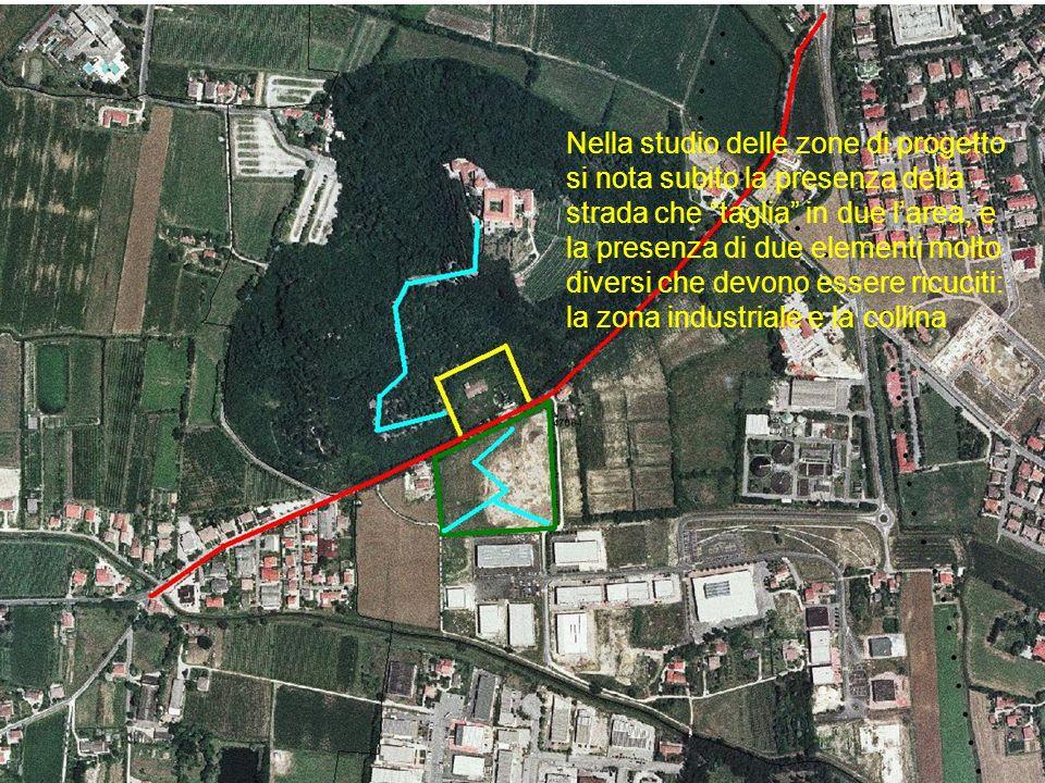 Nella studio delle zone di progetto si nota subito la presenza della strada che taglia in due larea, e la presenza di due elementi molto diversi che devono essere ricuciti: la zona industriale e la collina