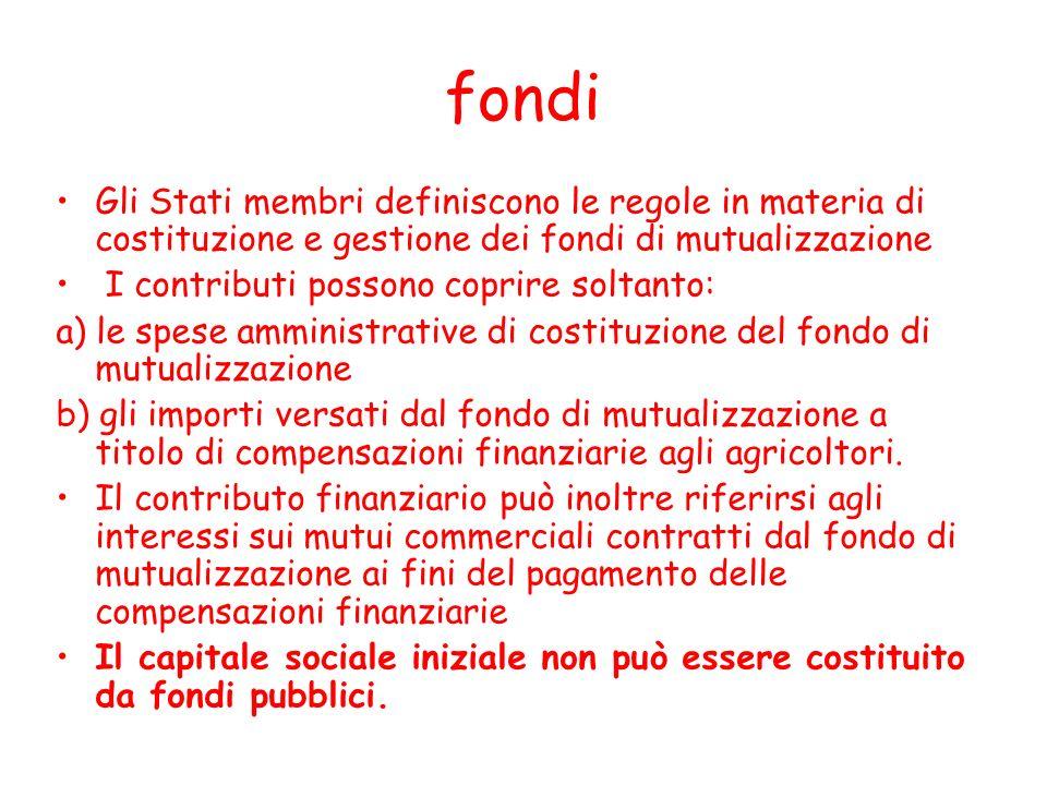 fondi Gli Stati membri definiscono le regole in materia di costituzione e gestione dei fondi di mutualizzazione I contributi possono coprire soltanto: