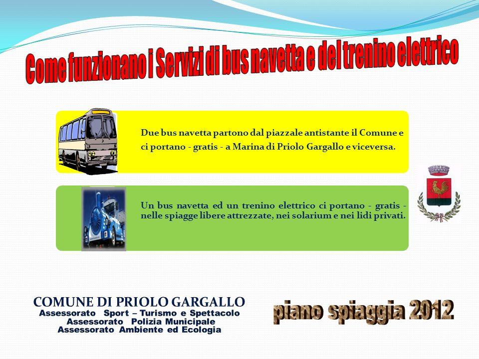 Due bus navetta partono dal piazzale antistante il Comune e ci portano - gratis - a Marina di Priolo Gargallo e viceversa. Un bus navetta ed un trenin