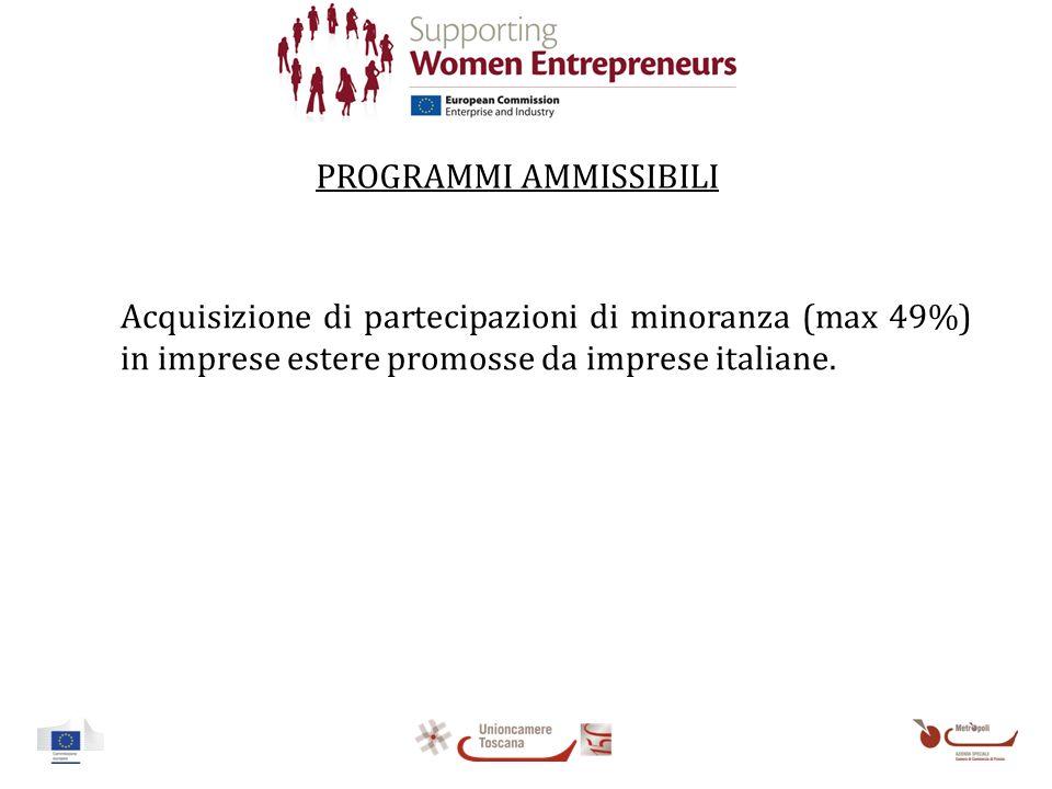 PROGRAMMI AMMISSIBILI Acquisizione di partecipazioni di minoranza (max 49%) in imprese estere promosse da imprese italiane.