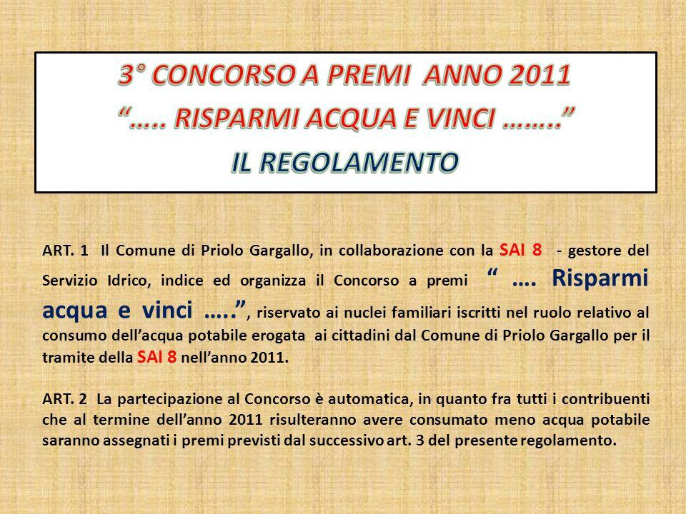 ART. 1 Il Comune di Priolo Gargallo, in collaborazione con la SAI 8 - gestore del Servizio Idrico, indice ed organizza il Concorso a premi …. Risparmi