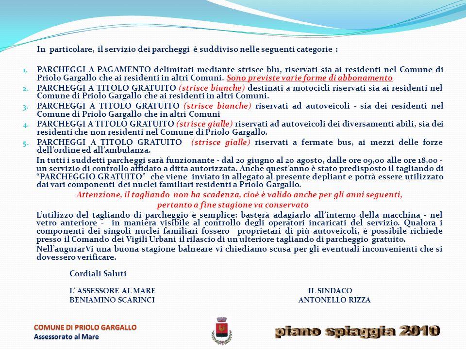 Cari Concittadini La Giunta Municipale l08 aprile 2010 ha approvato il PIANO SPIAGGIA 2010 nellambito del quale sono stati individuati gli interventi di completamento della riqualificazione del litorale di MARINA di PRIOLO GARGALLO, che vedrà coinvolti gran parte dei Settori burocratici del Comune di Priolo Gargallo, nonché diversi Enti esterni come lAssessorato Regionale Territorio ed Ambiente e le Capitanerie di Porto di Siracusa ed Augusta.
