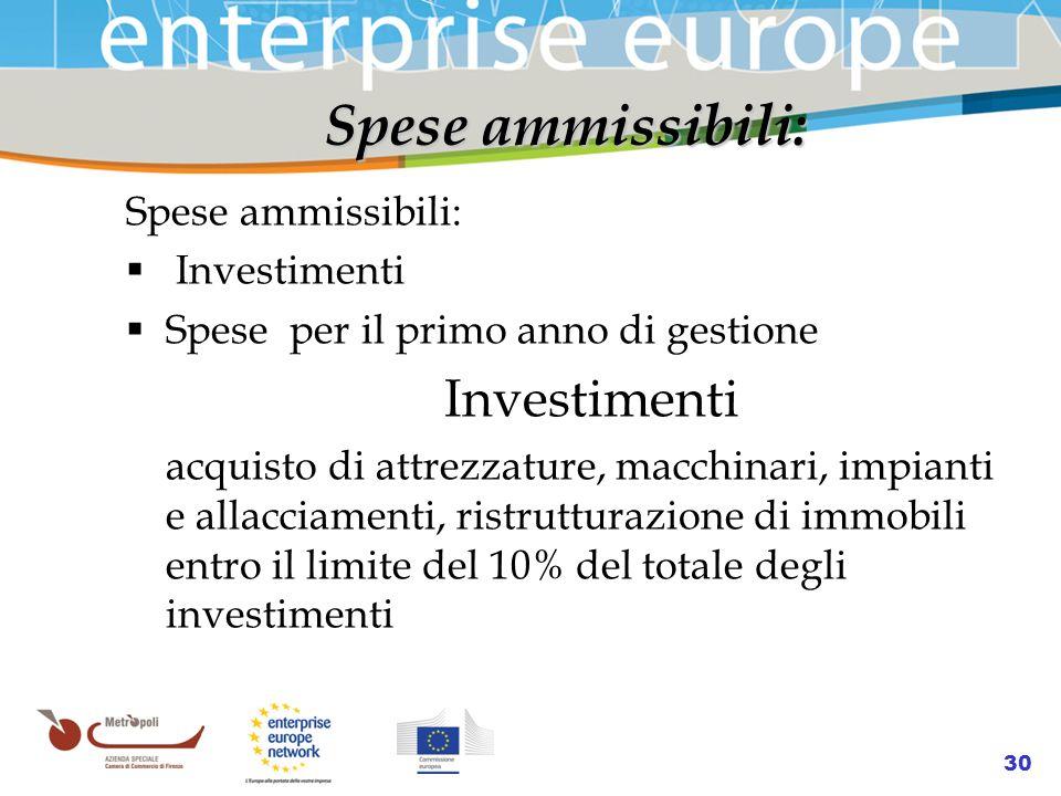 Azienda Speciale della Camera di Commercio 30 Spese ammissibili: Investimenti Spese per il primo anno di gestione Investimenti acquisto di attrezzatur